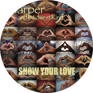 Show Your Love - Harper and midwest Kind